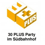 30 PLUS Party - Südbahnhof - Die Party für alle ab 30