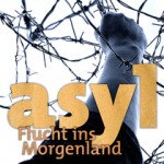 asyl - Flucht ins Morgenland