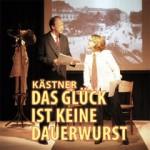 Das Glück ist keine Dauerwurst - Erich Kästner