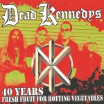 Dead Kennedys - 40 Years Fresh Fruit For Rotten Vegetables