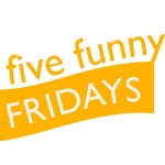 Five Funny Fridays