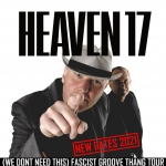 HEAVEN 17 - (We Don't Need This) Fascist Groove Thang Tour 2021