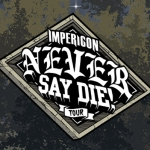 Impericon Never Say Die! - Tour 2019