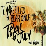 Iwrestledabearonce, Texas In July