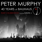 PETER MURPHY - 40 years of Bauhaus, Ruby Celebration featuring David J
