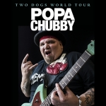 POPA CHUBBY (USA) - Two Dogs Tour 2017