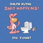 Ralph Ruthe - Shit Happens ! Tour 2014