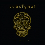 SUBSIGNAL - La Muerta European Tour 2018 very Special Guest