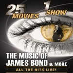 The Music Of James Bond & More - All The Songs – All The Hits LIVE!