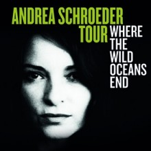 ANDREA SCHROEDER  - Where The Wild Oceans End Tour & Special Guest