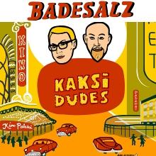 "BADESALZ - ""Kaksi Dudes"""