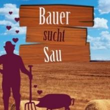 Bauer sucht Sau - Boulevardtheater Deidesheim