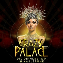 Crazy Palace 2019/20 - Die Dinnershow in Karlsruhe