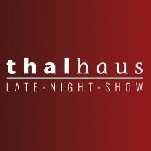 Die thalhaus LATE-NIGHT-SHOW (Musikshow) - -