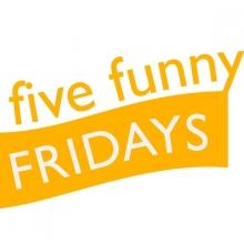 Five Funny Fridays