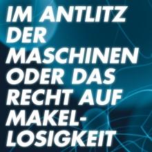 Im Antlitz der Maschinen oder das Recht auf Makellosigkeit - Zimmertheater Tübingen