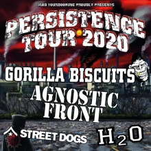 PERSISTENCE TOUR 2020 - GORILLA BISCUITS, AGNOSTIC FRONT, STREET DOGS, H2O, plus more Bands