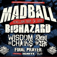 Rebellion Tour 2014 - Madball, Biohazard, Devil In Me, Wisdom In Chains, Final Prayer + Ignite