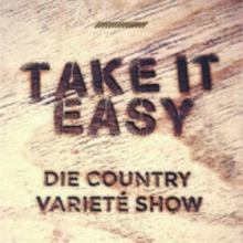 Bild: TAKE IT EASY! - Die Country Varieté Show