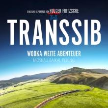 Transsib – Wodka, Weite, Abenteuer - Live-Film-& Fotoreportage von Holger Fritzsche