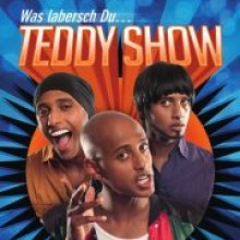 Teddy Show - ?Was labersch du??