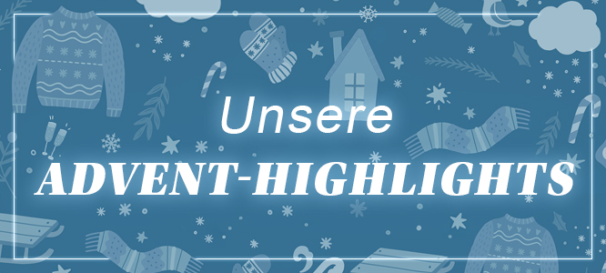 Unsere ADvent-Highlights